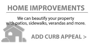 Home Improvements | We can beautify your property with patios, sidewalks, verandas and more | Add Curb Appeal